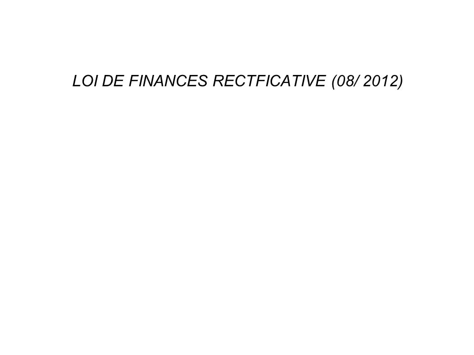 LOI DE FINANCES RECTFICATIVE (08/ 2012)