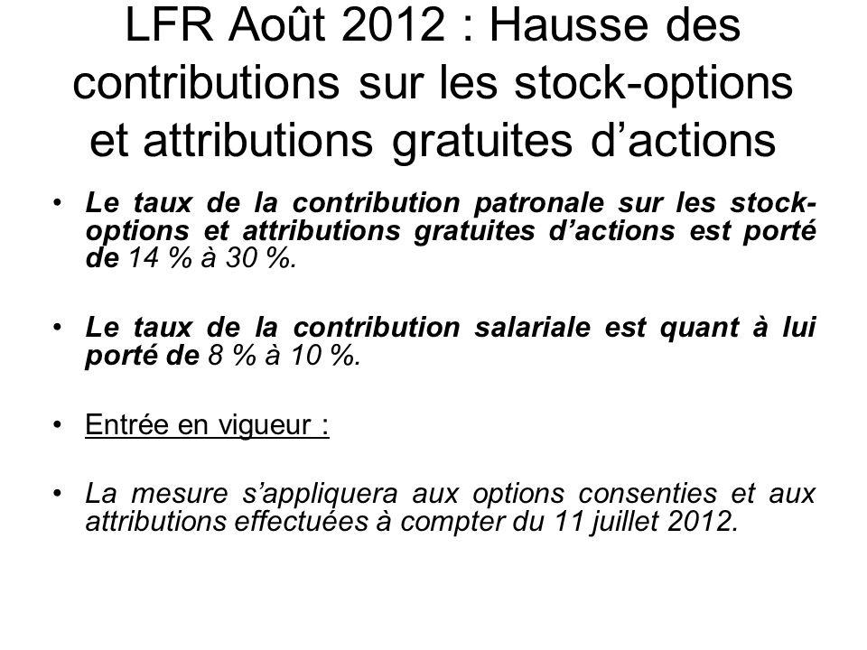 LFR Août 2012 : Hausse des contributions sur les stock-options et attributions gratuites dactions Le taux de la contribution patronale sur les stock- options et attributions gratuites dactions est porté de 14 % à 30 %.