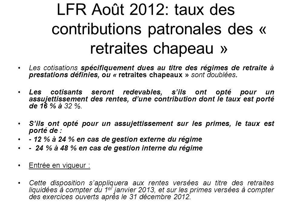 LFR Août 2012: taux des contributions patronales des « retraites chapeau » Les cotisations spécifiquement dues au titre des régimes de retraite à prestations définies, ou « retraites chapeaux » sont doublées.