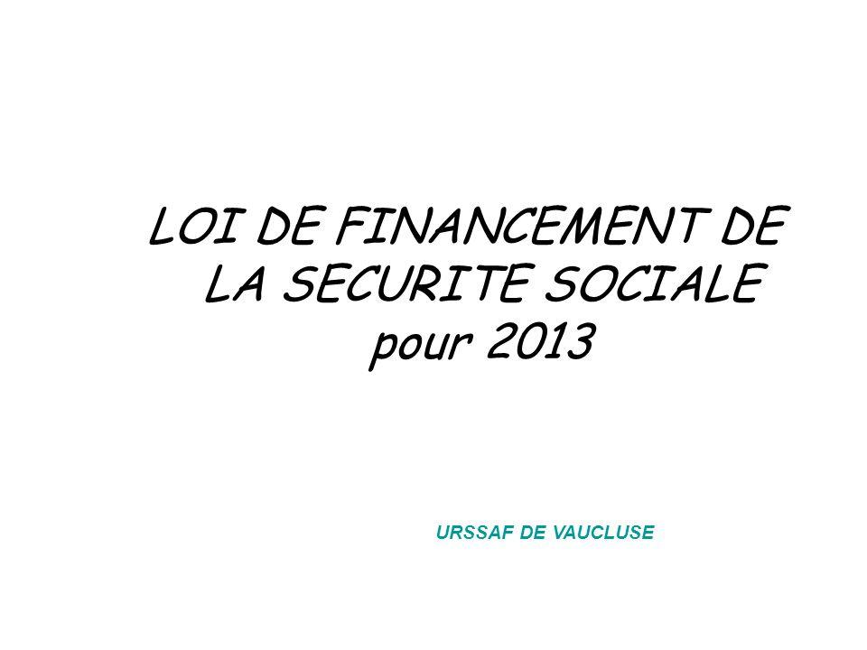 LOI DE FINANCEMENT DE LA SECURITE SOCIALE pour 2013 URSSAF DE VAUCLUSE