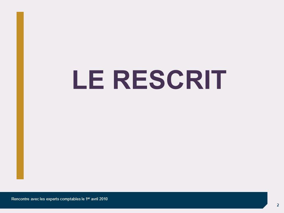 2 Rencontre avec les experts comptables le 1 er avril 2010 LE RESCRIT
