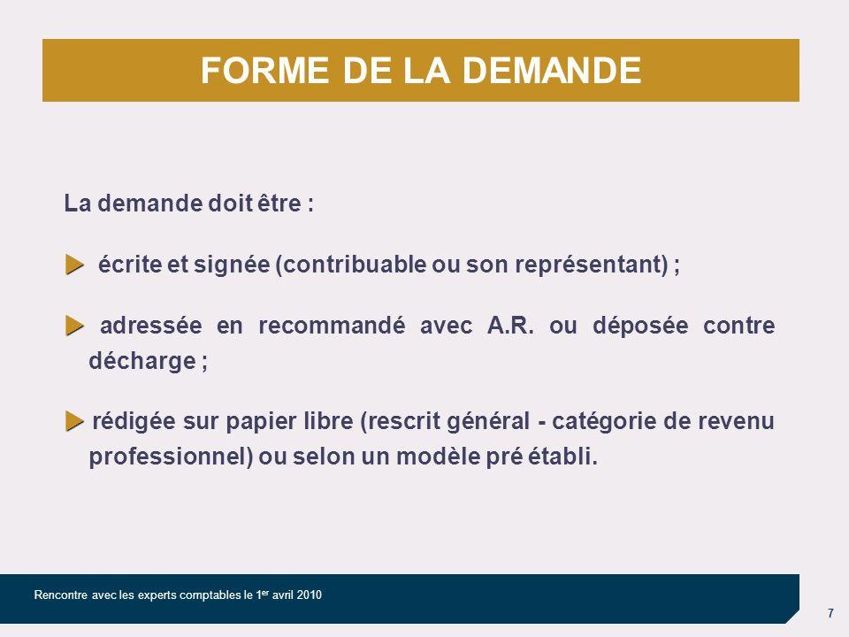 7 Rencontre avec les experts comptables le 1 er avril 2010 La demande doit être : écrite et signée (contribuable ou son représentant) ; adressée en recommandé avec A.R.