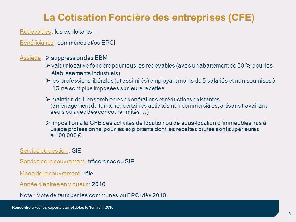5 Rencontre avec les experts comptables le 1er avril 2010 La Cotisation Foncière des entreprises (CFE) Redevables : les exploitants Bénéficiaires : co