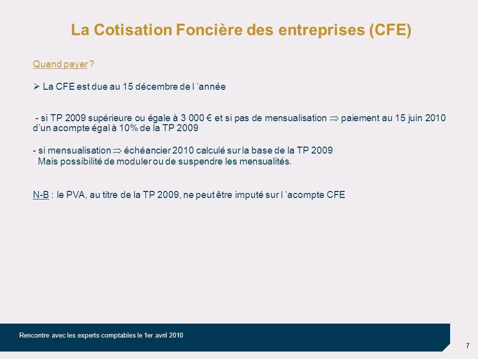 8 Rencontre avec les experts comptables le 1er avril 2010 La Taxe pour frais de Chambres de Commerce et dIndustrie (TCCI) * Régime juridique : taxe additionnelle à la CFE Redevables : les entreprises commerciales dans le champ de la CFE Bénéficiaires : CCI Assiette : 2010 : 95% à 98% (selon le cas) du montant de la TCCI acquittée au titre de lannée 2009 pour les établissements existants, 95% du montant de la TCCI calculée selon la législation applicable en 2009 pour les établissements créés en 2009.