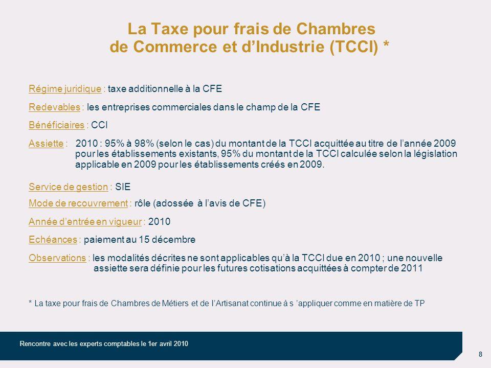 8 Rencontre avec les experts comptables le 1er avril 2010 La Taxe pour frais de Chambres de Commerce et dIndustrie (TCCI) * Régime juridique : taxe ad