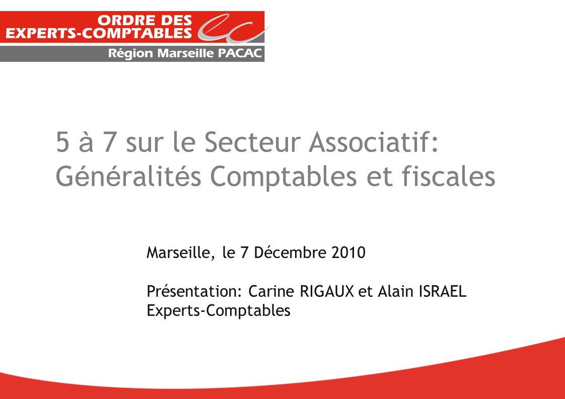 5 à 7 sur le Secteur Associatif: G é n é ralit é s Comptables et fiscales Marseille, le 7 Décembre 2010 Présentation: Carine RIGAUX et Alain ISRAEL Ex