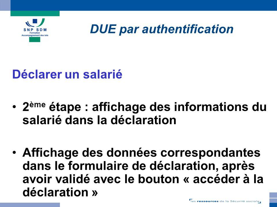 Déclarer un salarié 2 ème étape : affichage des informations du salarié dans la déclaration Affichage des données correspondantes dans le formulaire d