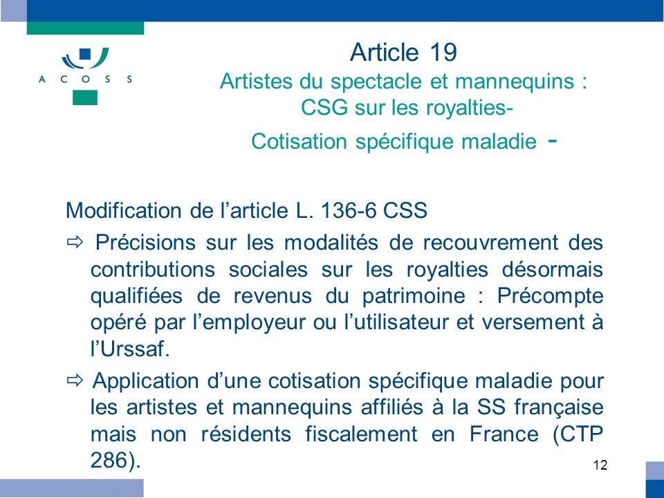 12 Article 19 Artistes du spectacle et mannequins : CSG sur les royalties- Cotisation spécifique maladie - Modification de larticle L. 136-6 CSS Préci