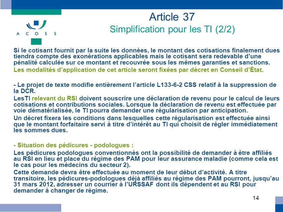 14 Article 37 Simplification pour les TI (2/2) Si le cotisant fournit par la suite les données, le montant des cotisations finalement dues tiendra com