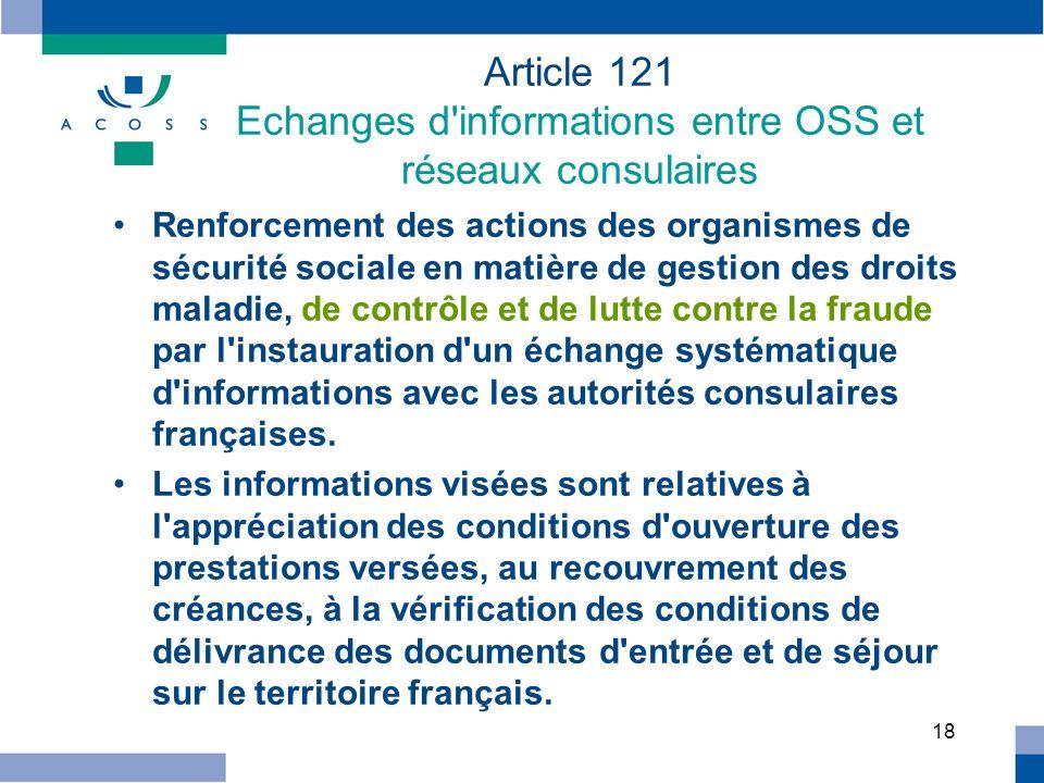 18 Article 121 Echanges d'informations entre OSS et réseaux consulaires Renforcement des actions des organismes de sécurité sociale en matière de gest