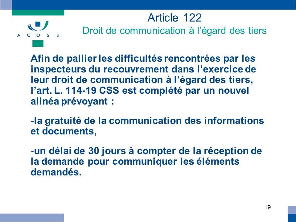 19 Article 122 Droit de communication à légard des tiers Afin de pallier les difficultés rencontrées par les inspecteurs du recouvrement dans lexercic