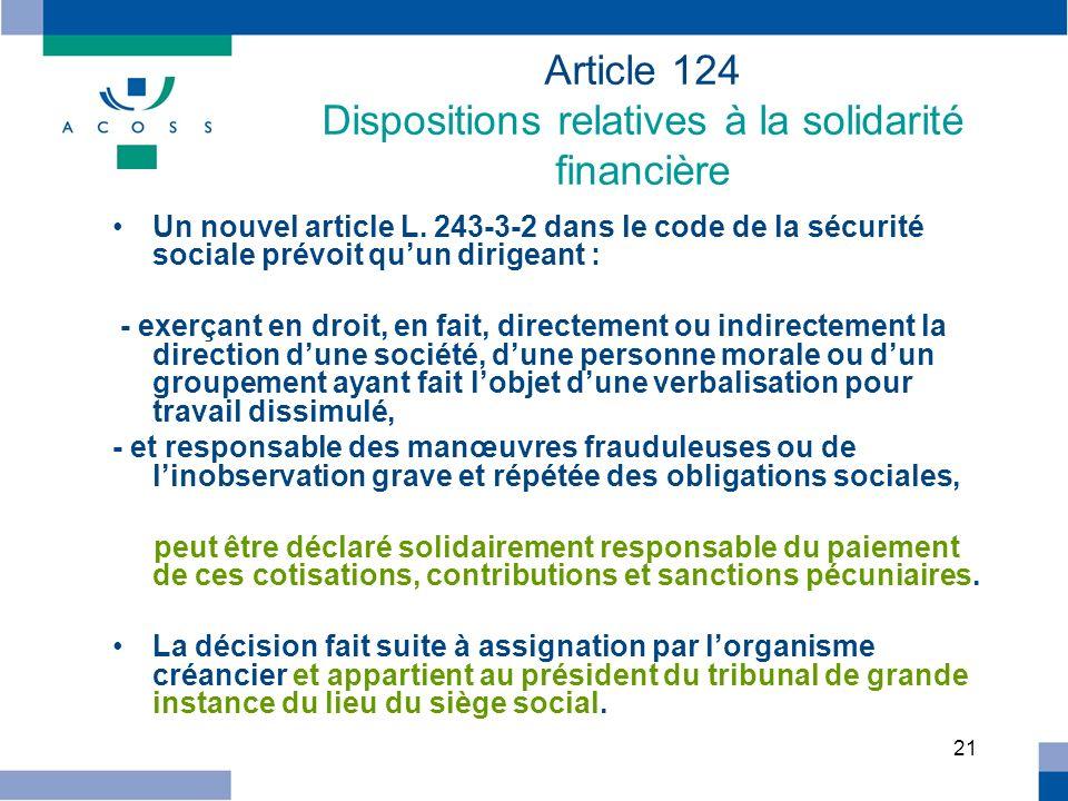 21 Article 124 Dispositions relatives à la solidarité financière Un nouvel article L. 243-3-2 dans le code de la sécurité sociale prévoit quun dirigea