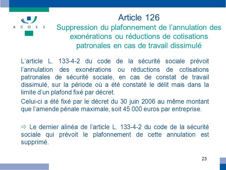 23 Article 126 Suppression du plafonnement de lannulation des exonérations ou réductions de cotisations patronales en cas de travail dissimulé Larticl