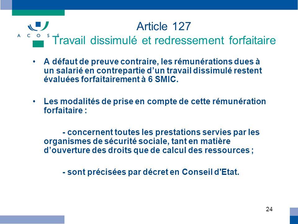 24 Article 127 Travail dissimulé et redressement forfaitaire A défaut de preuve contraire, les rémunérations dues à un salarié en contrepartie dun tra