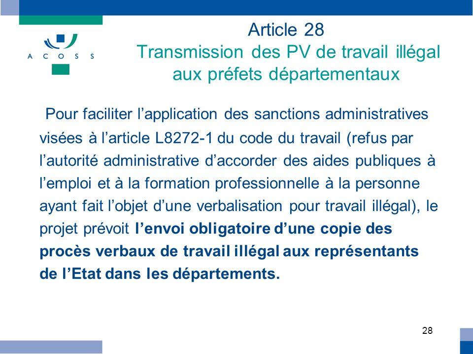28 Article 28 Transmission des PV de travail illégal aux préfets départementaux Pour faciliter lapplication des sanctions administratives visées à lar