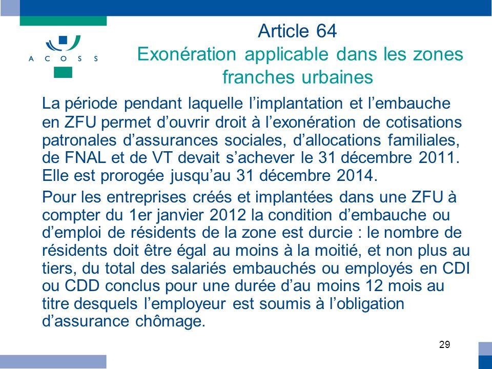 29 Article 64 Exonération applicable dans les zones franches urbaines La période pendant laquelle limplantation et lembauche en ZFU permet douvrir dro