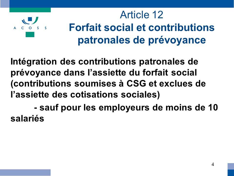 4 Article 12 Forfait social et contributions patronales de prévoyance Intégration des contributions patronales de prévoyance dans lassiette du forfait