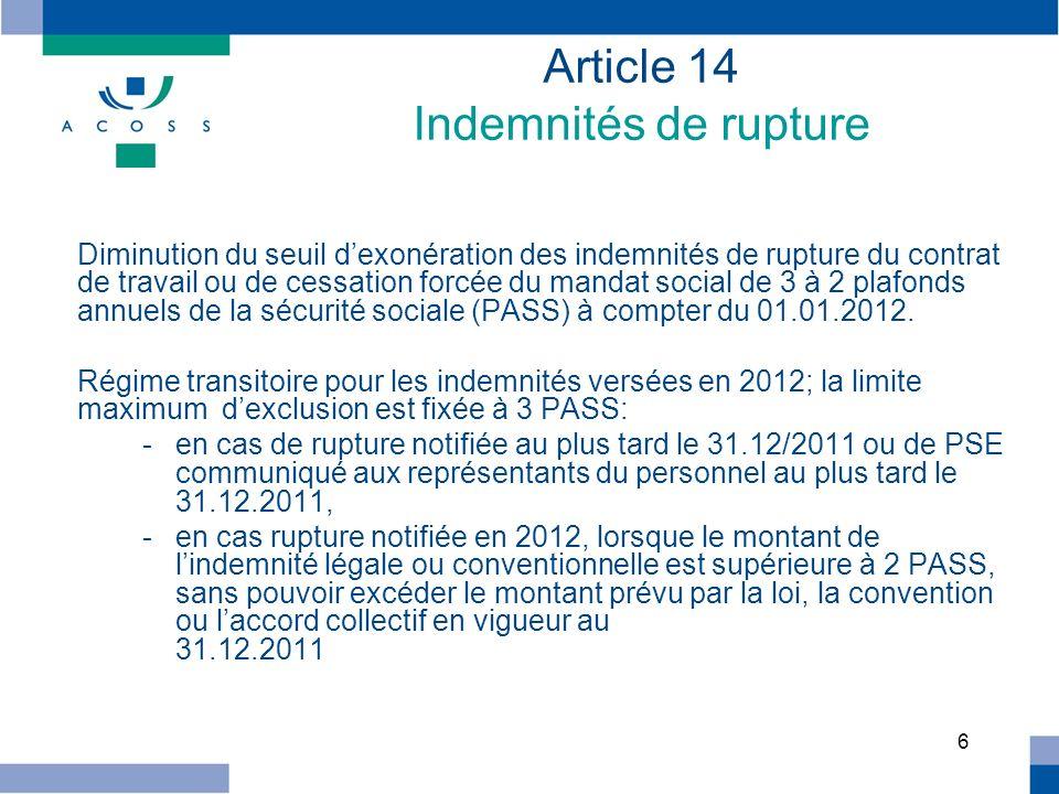 6 Article 14 Indemnités de rupture Diminution du seuil dexonération des indemnités de rupture du contrat de travail ou de cessation forcée du mandat s