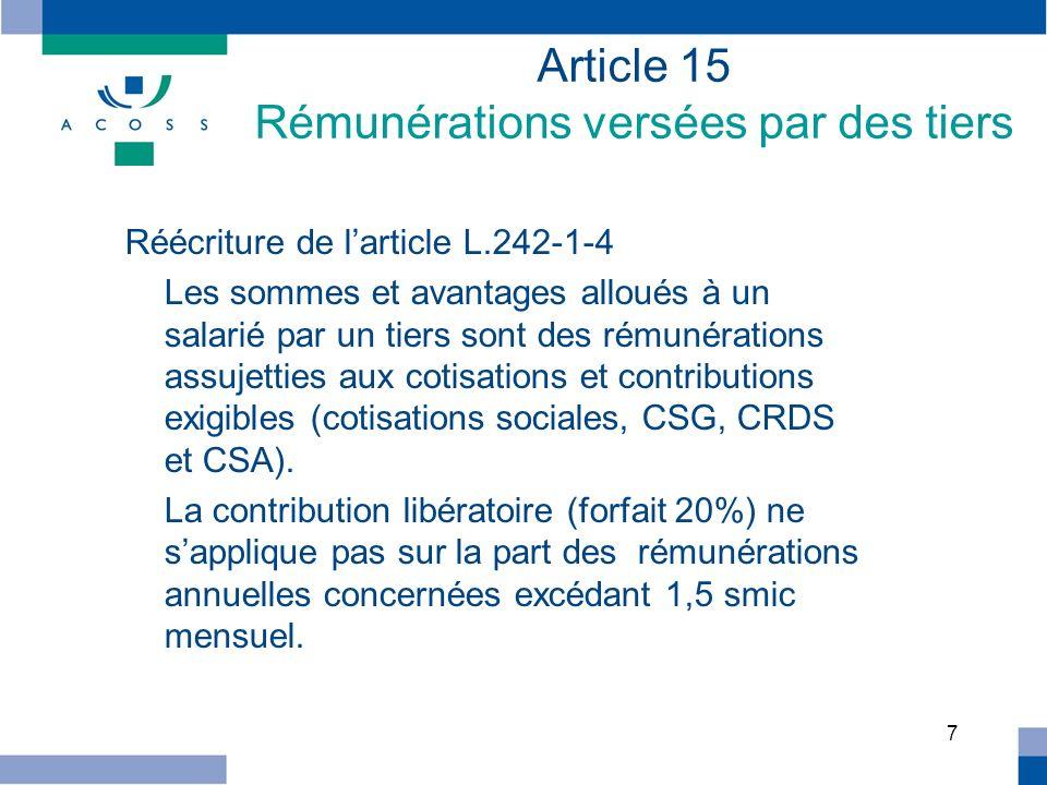 7 Article 15 Rémunérations versées par des tiers Réécriture de larticle L.242-1-4 Les sommes et avantages alloués à un salarié par un tiers sont des r