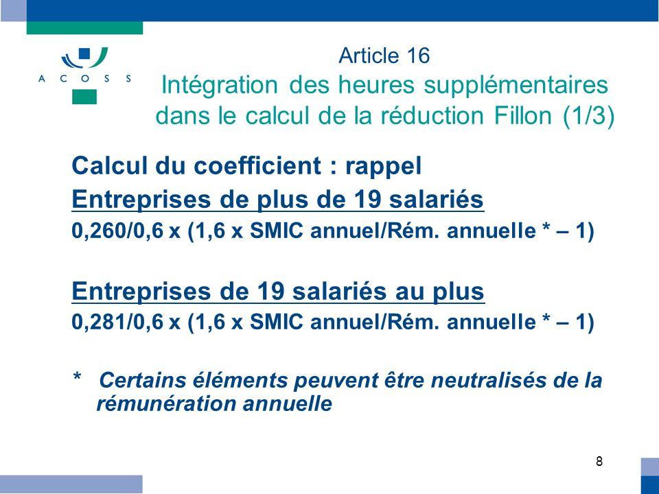 8 Article 16 Intégration des heures supplémentaires dans le calcul de la réduction Fillon (1/3) Calcul du coefficient : rappel Entreprises de plus de