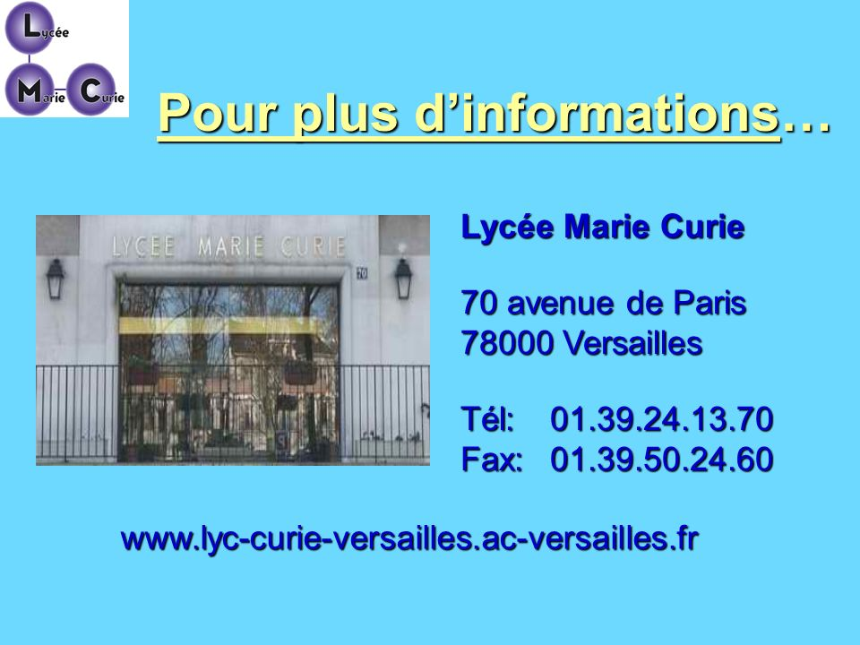 Pour plus dinformations… Lycée Marie Curie 70 avenue de Paris 78000 Versailles Tél:01.39.24.13.70 Fax:01.39.50.24.60 www.lyc-curie-versailles.ac-versa