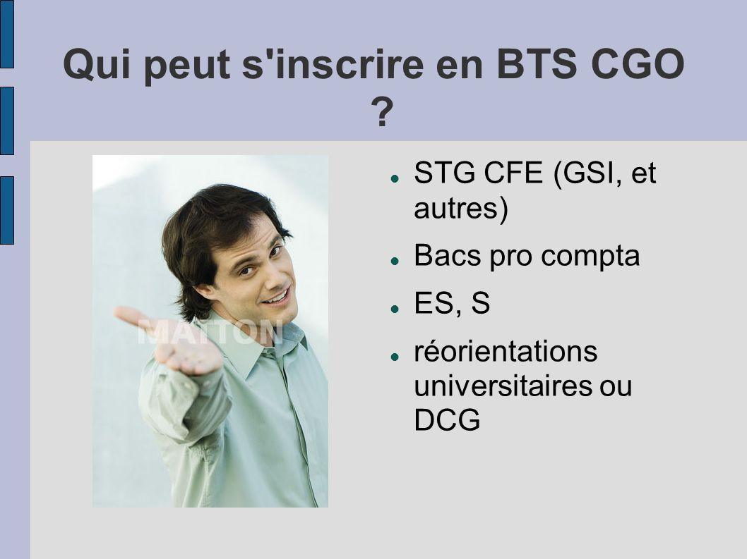 Qui peut s'inscrire en BTS CGO ? STG CFE (GSI, et autres) Bacs pro compta ES, S réorientations universitaires ou DCG