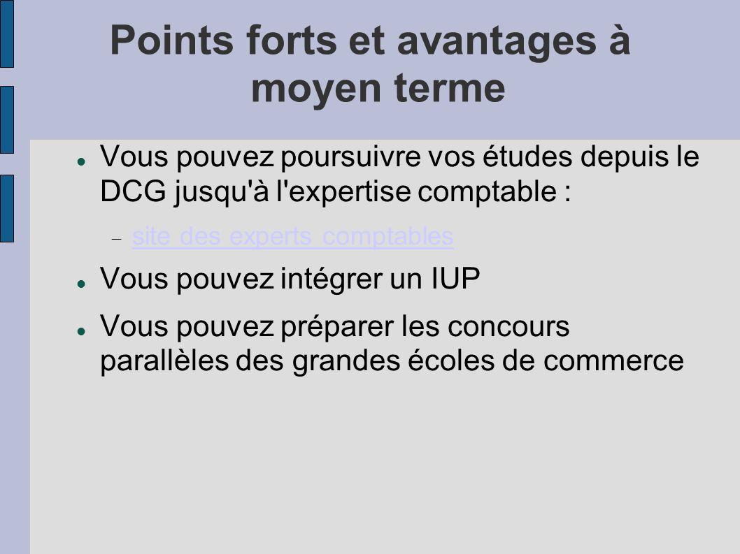 Points forts et avantages à moyen terme Vous pouvez poursuivre vos études depuis le DCG jusqu'à l'expertise comptable : site des experts comptables Vo