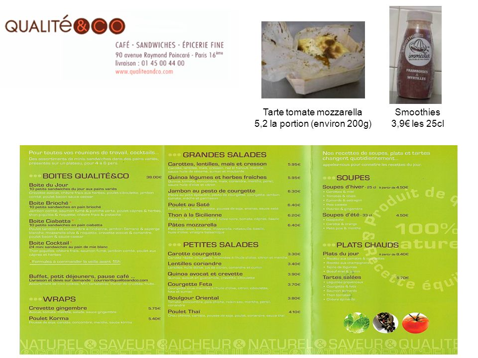 Salades sur mesure avec base salade verte + multitude de toppings Soupe entre 3,9 et 4,9 les 35 ou 45cl Wraps à 4,9 Dessert et boisson