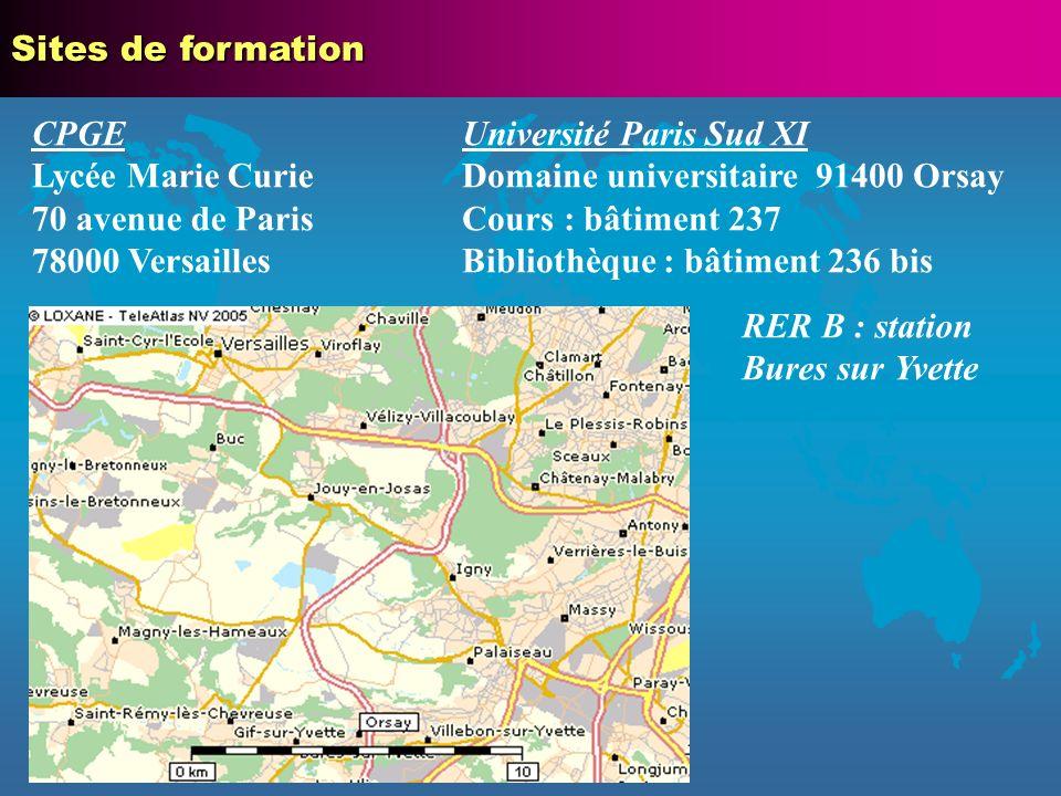 CPGE Lycée Marie Curie 70 avenue de Paris 78000 Versailles Université Paris Sud XI Domaine universitaire 91400 Orsay Cours : bâtiment 237 Bibliothèque : bâtiment 236 bis Sites de formation RER B : station Bures sur Yvette