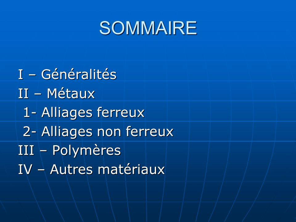 SOMMAIRE I – Généralités II – Métaux 1- Alliages ferreux 1- Alliages ferreux 2- Alliages non ferreux 2- Alliages non ferreux III – Polymères IV – Autr