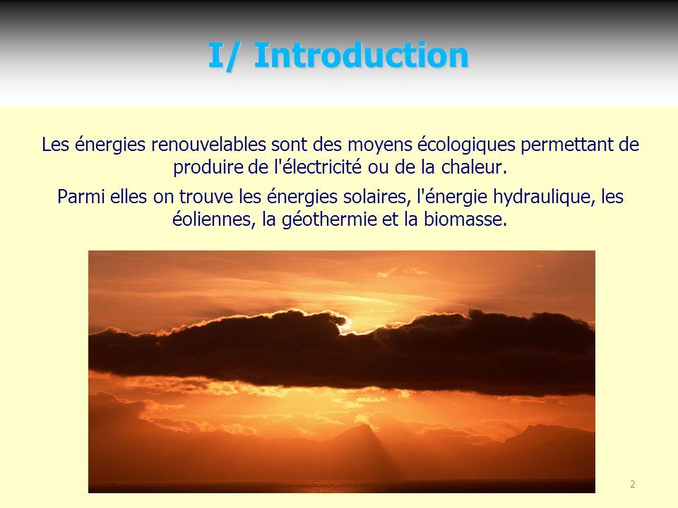 2 I/ Introduction Les énergies renouvelables sont des moyens écologiques permettant de produire de l électricité ou de la chaleur.