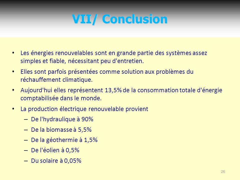 26 VII/ Conclusion Les énergies renouvelables sont en grande partie des systèmes assez simples et fiable, nécessitant peu d entretien.