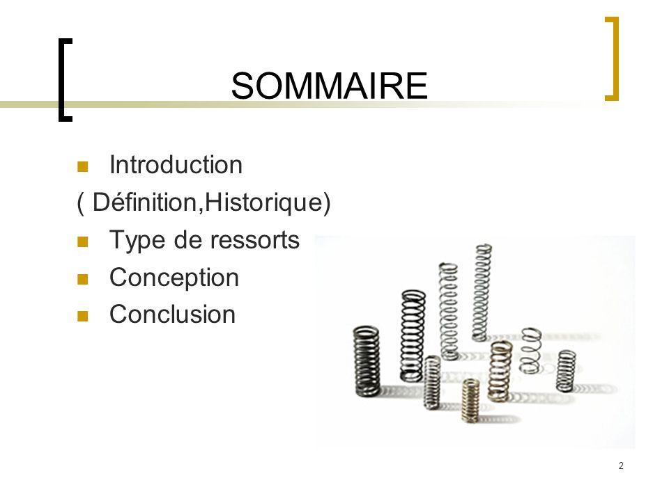 2 SOMMAIRE Introduction ( Définition,Historique) Type de ressorts Conception Conclusion