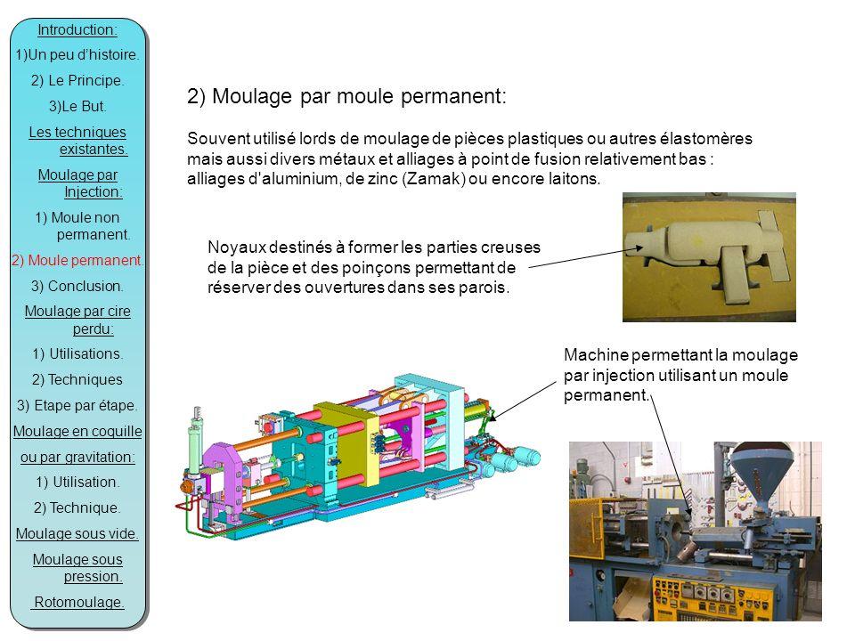 2) Moulage par moule permanent: Souvent utilisé lords de moulage de pièces plastiques ou autres élastomères mais aussi divers métaux et alliages à point de fusion relativement bas : alliages d aluminium, de zinc (Zamak) ou encore laitons.