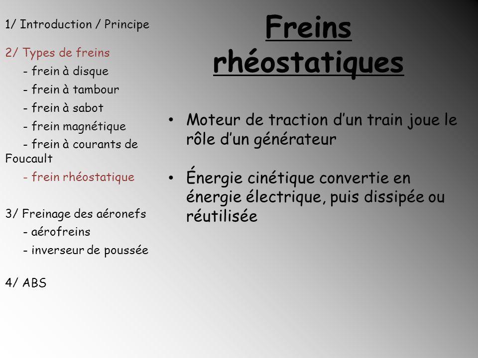 Freins rhéostatiques Moteur de traction dun train joue le rôle dun générateur Énergie cinétique convertie en énergie électrique, puis dissipée ou réut
