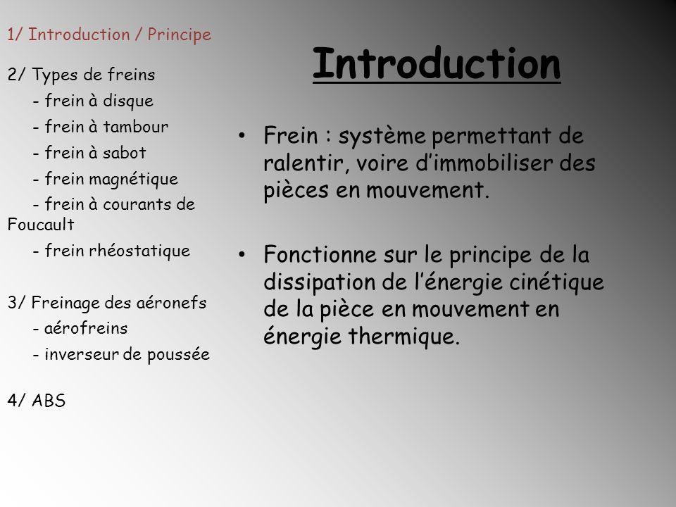 Introduction Frein : système permettant de ralentir, voire dimmobiliser des pièces en mouvement. Fonctionne sur le principe de la dissipation de léner