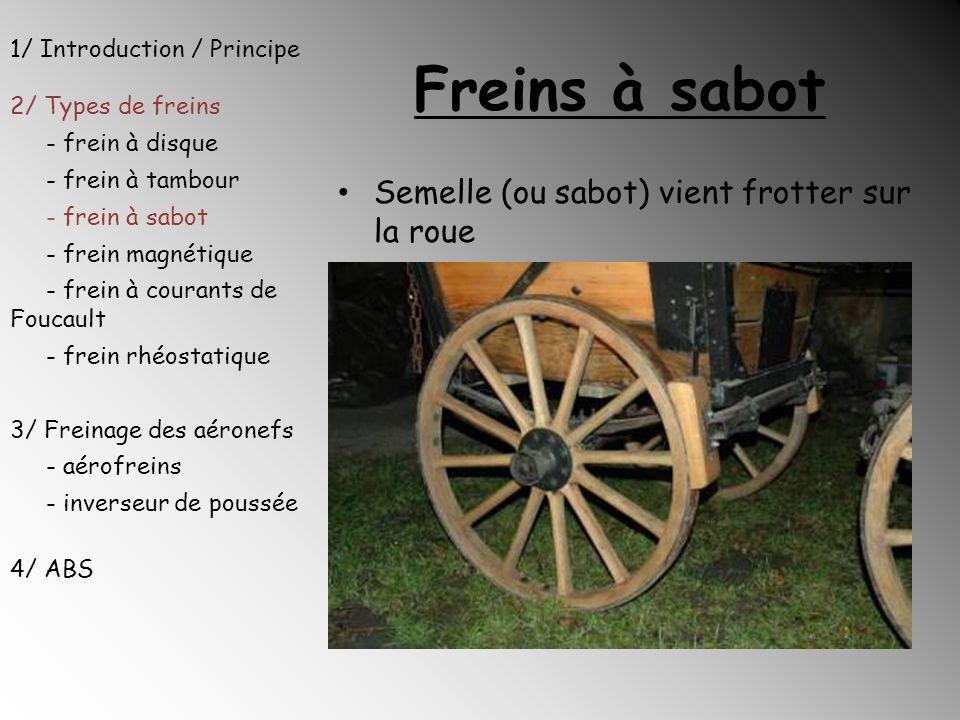 Freins à sabot Semelle (ou sabot) vient frotter sur la roue 1/ Introduction / Principe 2/ Types de freins - frein à disque - frein à tambour - frein à