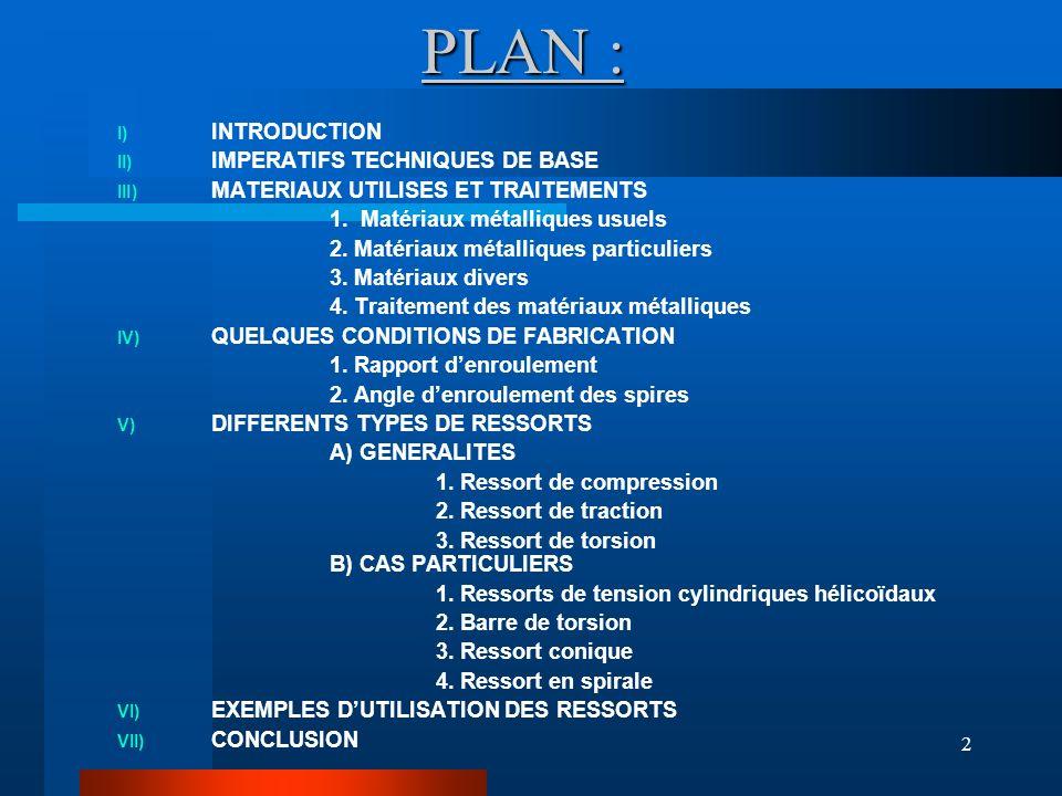 2 PLAN : I) INTRODUCTION II) IMPERATIFS TECHNIQUES DE BASE III) MATERIAUX UTILISES ET TRAITEMENTS 1. Matériaux métalliques usuels 2. Matériaux métalli