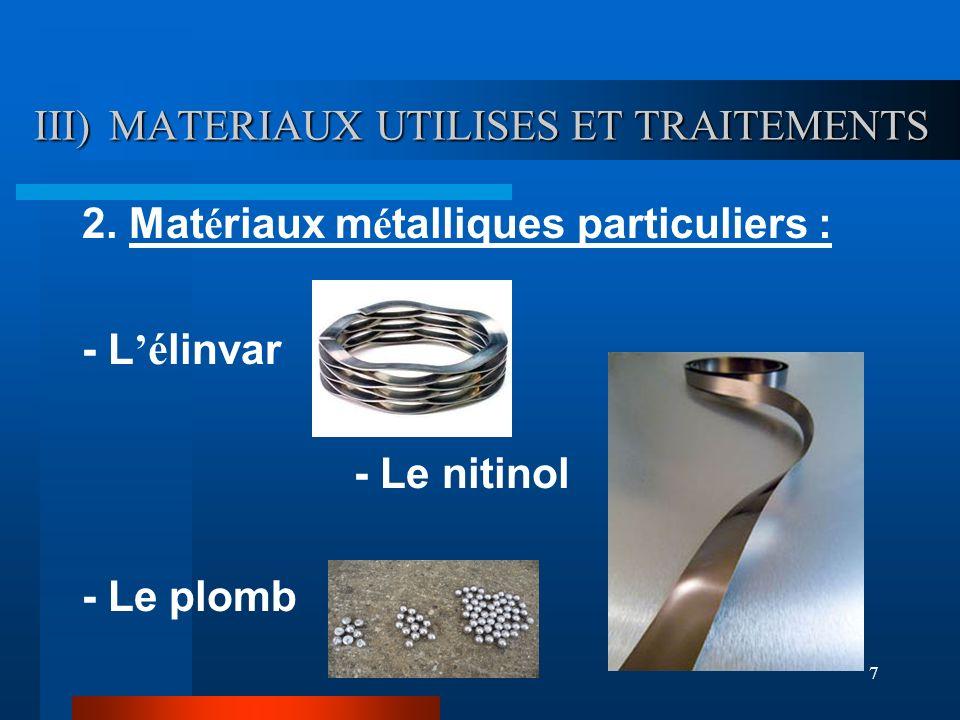 7 III) MATERIAUX UTILISES ET TRAITEMENTS 2. Mat é riaux m é talliques particuliers : - L é linvar - Le nitinol - Le plomb