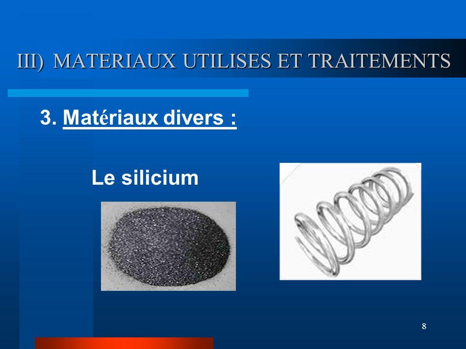 8 III) MATERIAUX UTILISES ET TRAITEMENTS 3. Mat é riaux divers : Le silicium