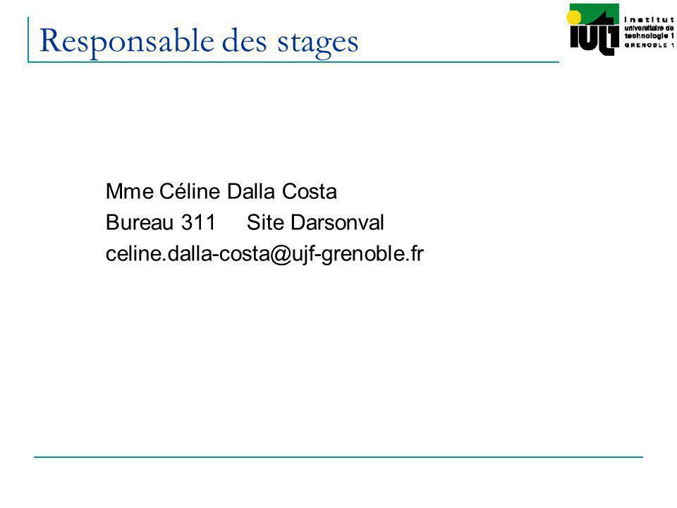 Responsable des stages Mme Céline Dalla Costa Bureau 311 Site Darsonval celine.dalla-costa@ujf-grenoble.fr