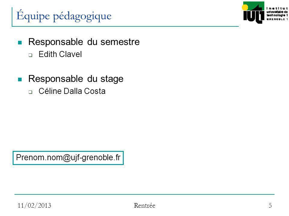11/02/2013 Rentrée 5 Équipe pédagogique Responsable du semestre Edith Clavel Responsable du stage Céline Dalla Costa Prenom.nom@ujf-grenoble.fr