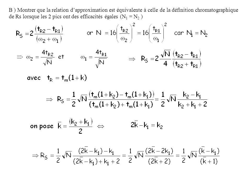 B ) Montrer que la relation dapproximation est équivalente à celle de la définition chromatographique de Rs lorsque les 2 pics ont des efficacités éga