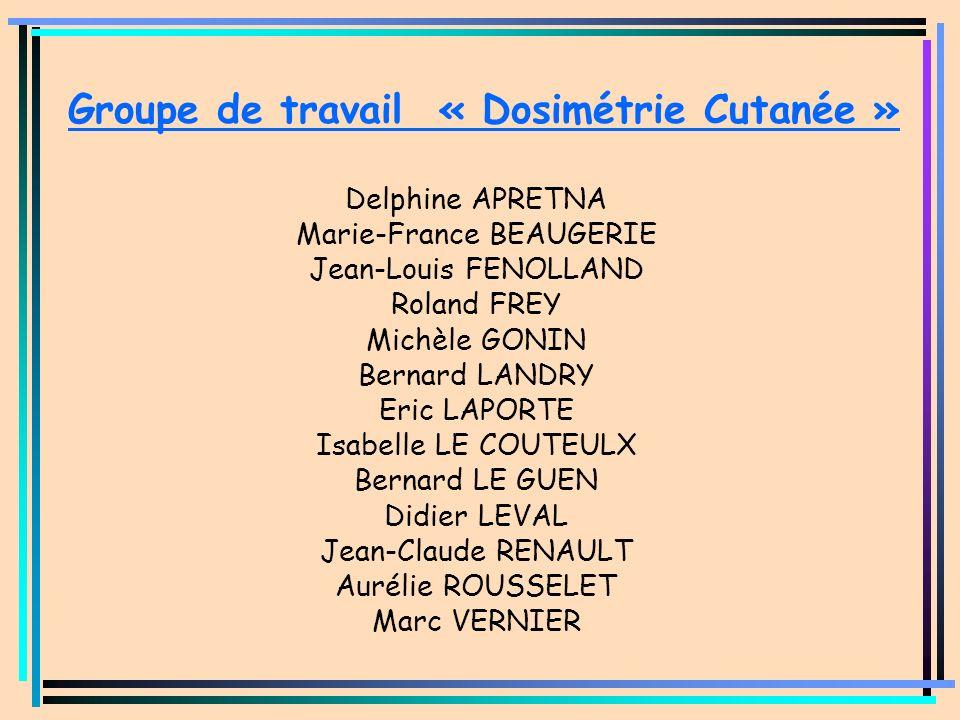 Groupe de travail « Dosimétrie Cutanée » Delphine APRETNA Marie-France BEAUGERIE Jean-Louis FENOLLAND Roland FREY Michèle GONIN Bernard LANDRY Eric LA