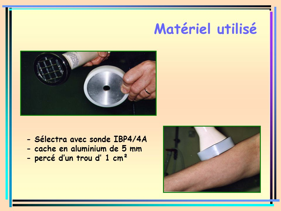Matériel utilisé - Sélectra avec sonde IBP4/4A - cache en aluminium de 5 mm - percé dun trou d 1 cm²