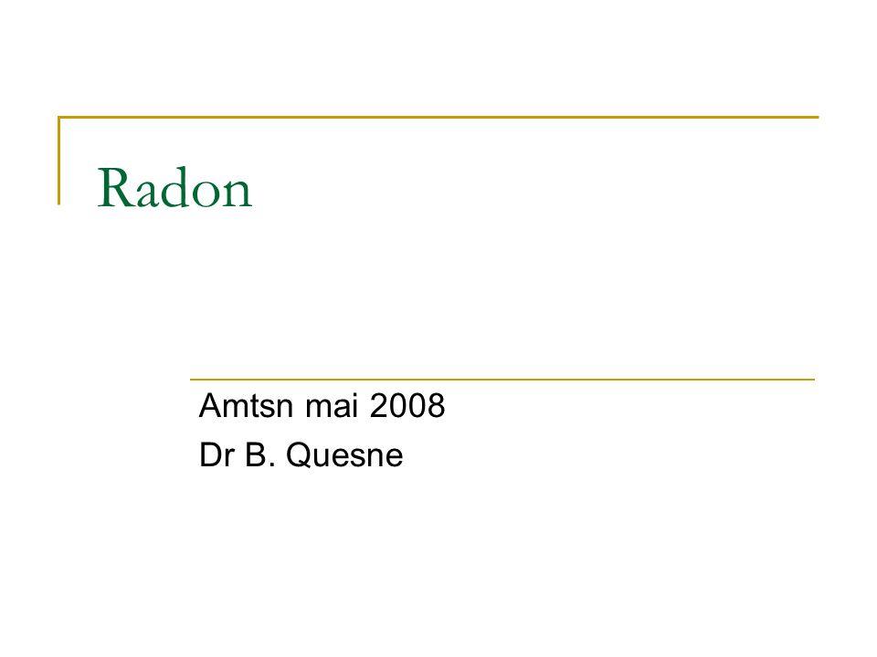 Radon Amtsn mai 2008 Dr B. Quesne