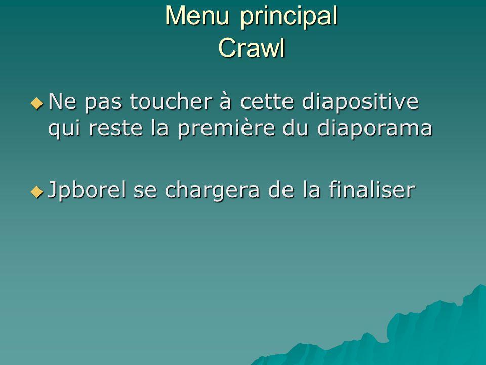 Menu principal Crawl Ne pas toucher à cette diapositive qui reste la première du diaporama Ne pas toucher à cette diapositive qui reste la première du