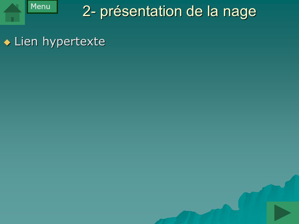 2- présentation de la nage Lien hypertexte Lien hypertexte Menu