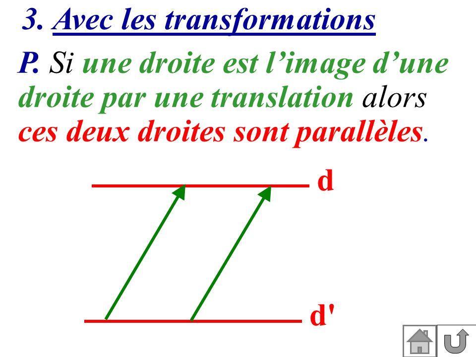 3. Avec les transformations P. Si une droite est limage dune droite par une translation alors ces deux droites sont parallèles. d d'