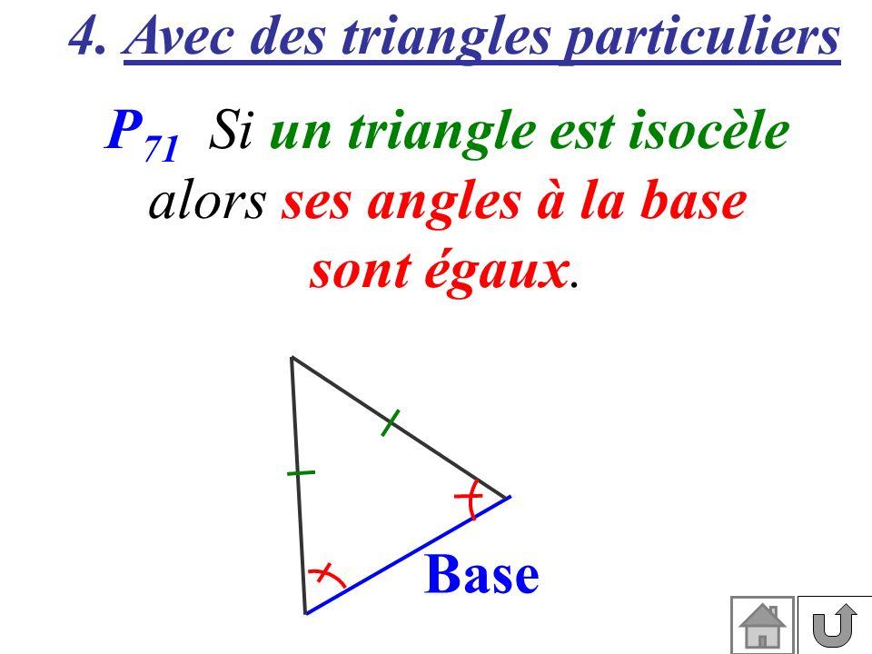 4. Avec des triangles particuliers P 71 Si un triangle est isocèle alors ses angles à la base sont égaux. Base